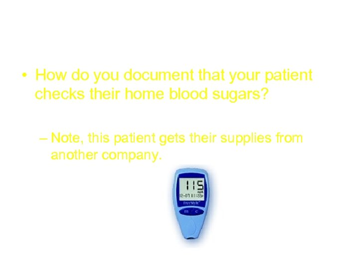 Inputs 100 • How do you document that your patient checks their home blood