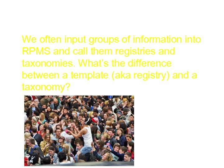 Inputs 200 We often input groups of information into RPMS and call them registries