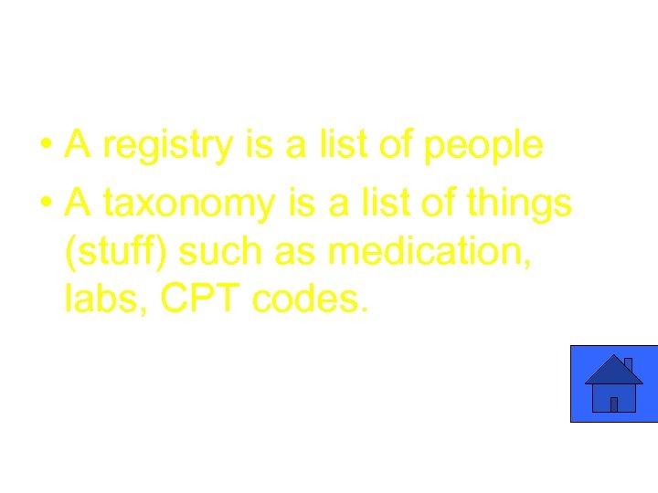 • A registry is a list of people • A taxonomy is a