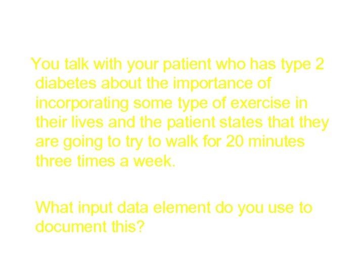Inputs 300 You talk with your patient who has type 2 diabetes about the