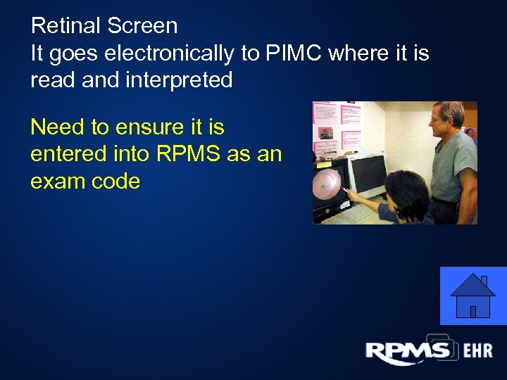 Retinal Screen It goes electronically to PIMC where it is read and interpreted Need