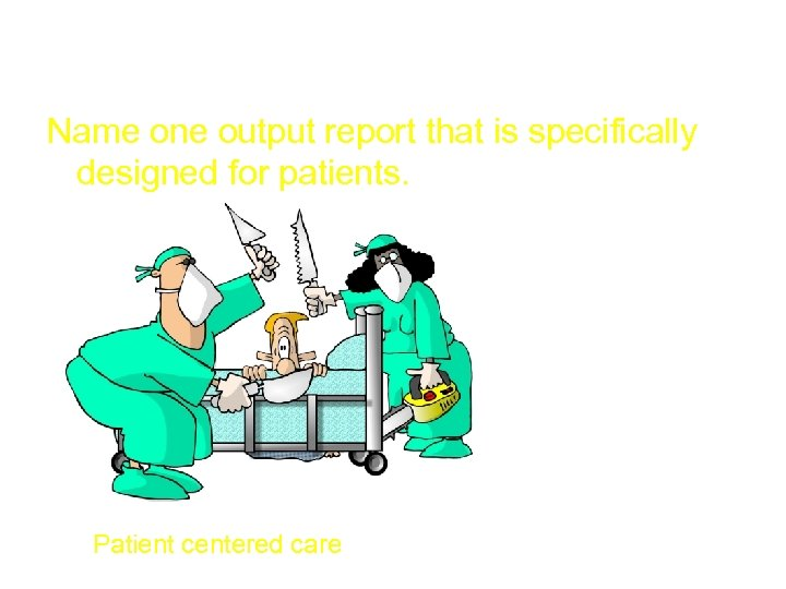 Outputs 500 Name one output report that is specifically designed for patients. Patient centered