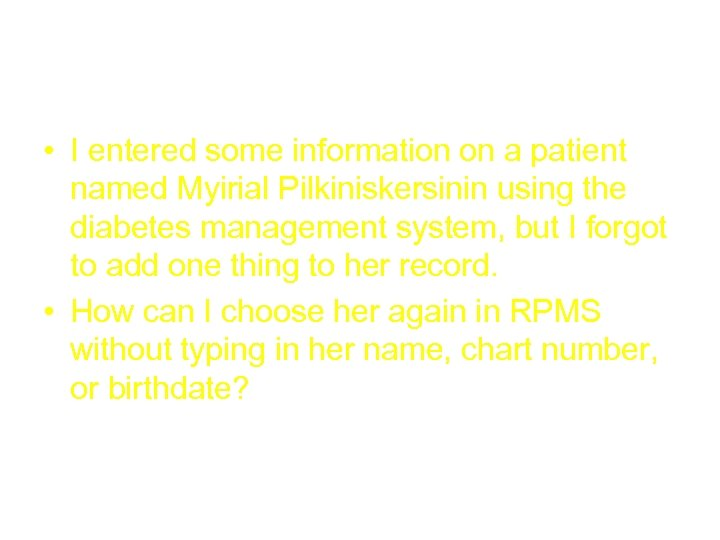 Tips & Tricks 100 • I entered some information on a patient named Myirial