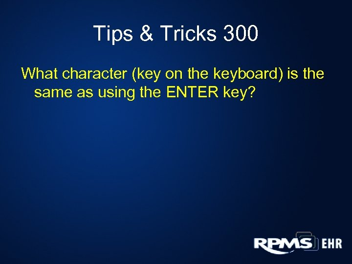 Tips & Tricks 300 What character (key on the keyboard) is the same as