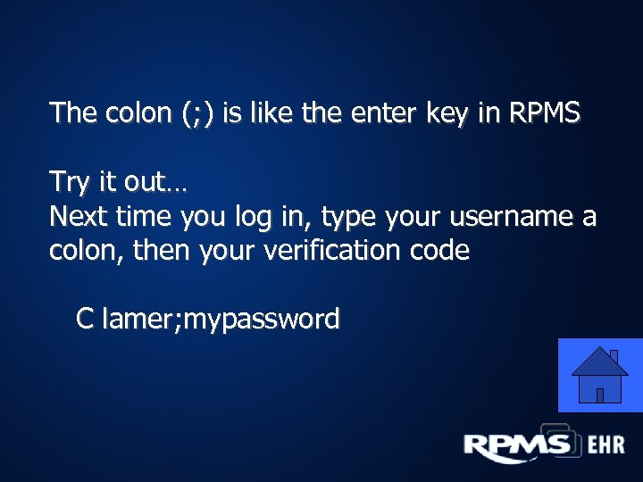 The colon (; ) is like the enter key in RPMS Try it out…