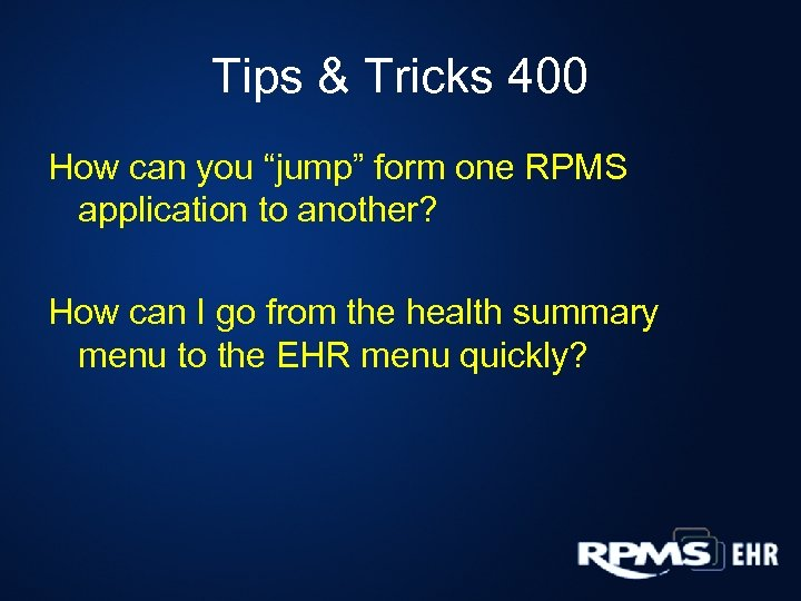 "Tips & Tricks 400 How can you ""jump"" form one RPMS application to another?"