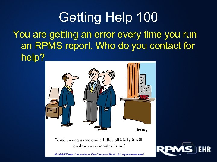 Getting Help 100 You are getting an error every time you run an RPMS