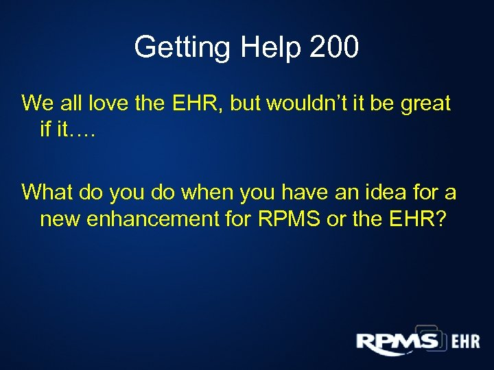 Getting Help 200 We all love the EHR, but wouldn't it be great if