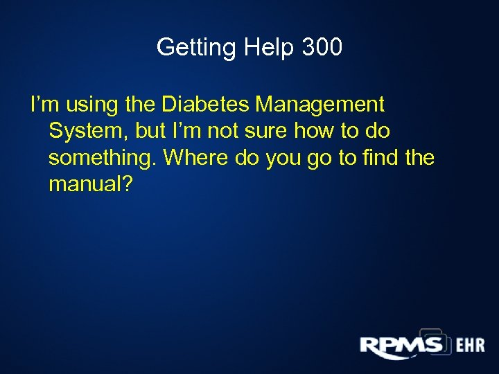 Getting Help 300 I'm using the Diabetes Management System, but I'm not sure how