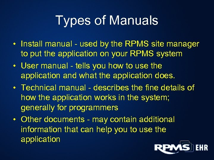 Types of Manuals • Install manual - used by the RPMS site manager to