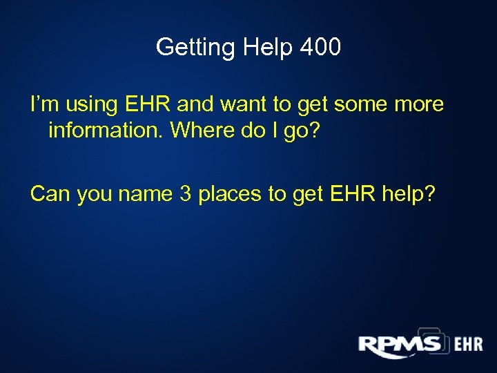 Getting Help 400 I'm using EHR and want to get some more information. Where