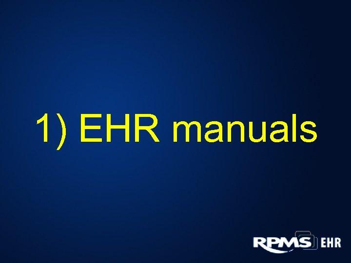 1) EHR manuals