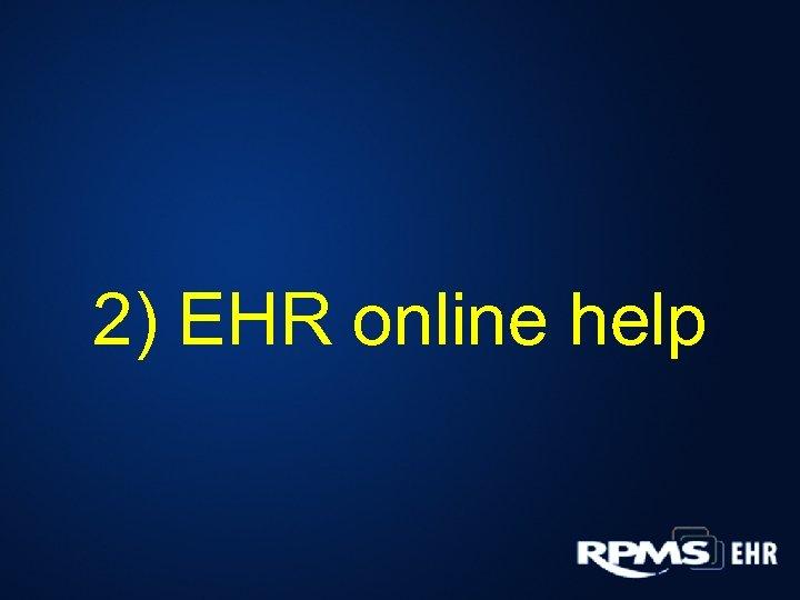 2) EHR online help