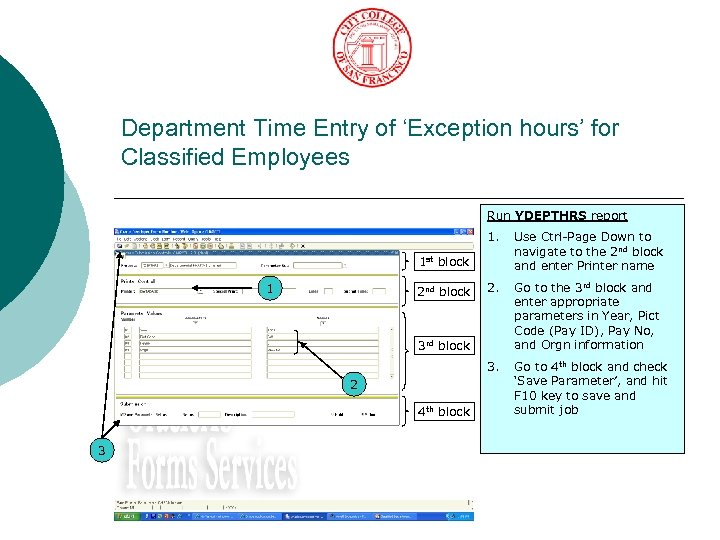Department Time Entry of 'Exception hours' for Classified Employees Run YDEPTHRS report 1. Use