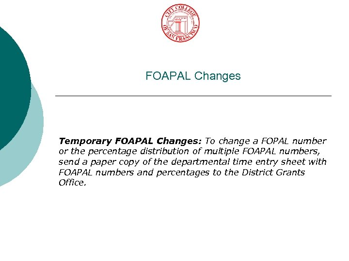 FOAPAL Changes Temporary FOAPAL Changes: To change a FOPAL number or the percentage distribution