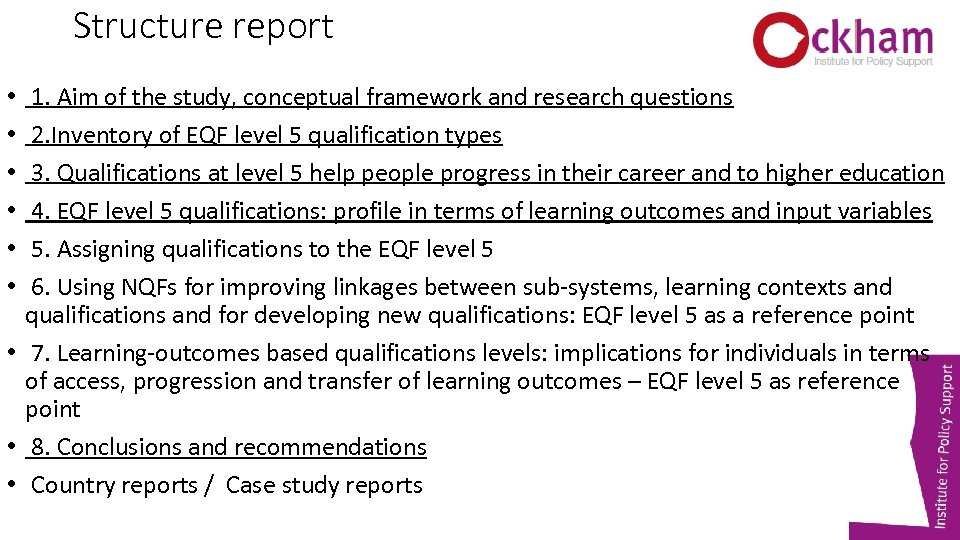 Structure report 1. Aim of the study, conceptual framework and research questions 2. Inventory