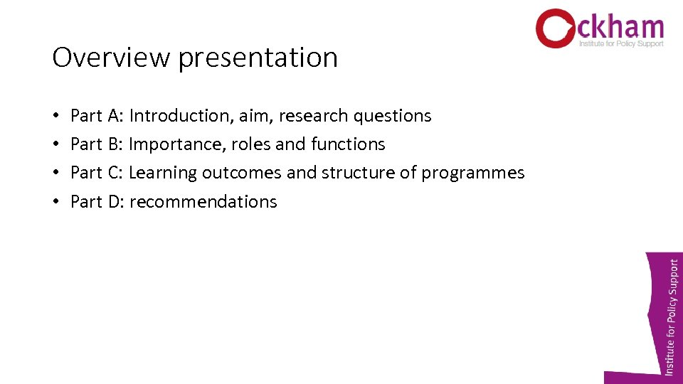 Overview presentation • • Part A: Introduction, aim, research questions Part B: Importance, roles