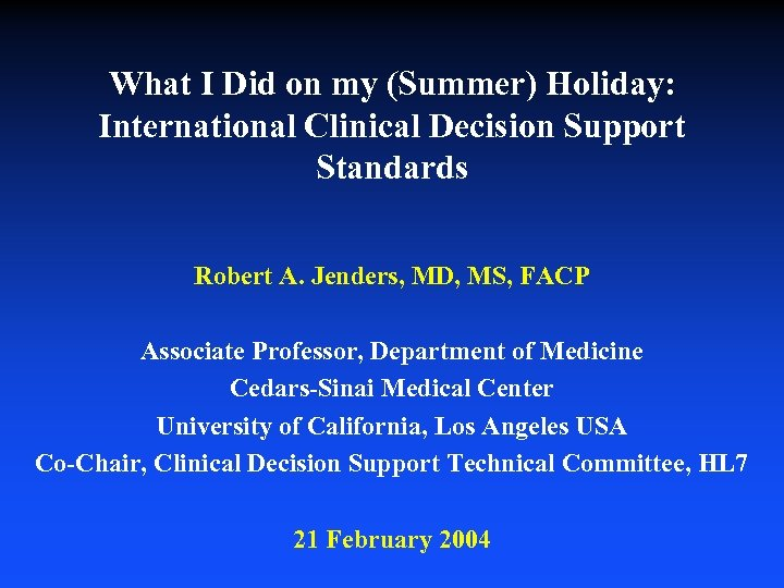 What I Did on my (Summer) Holiday: International Clinical Decision Support Standards Robert A.