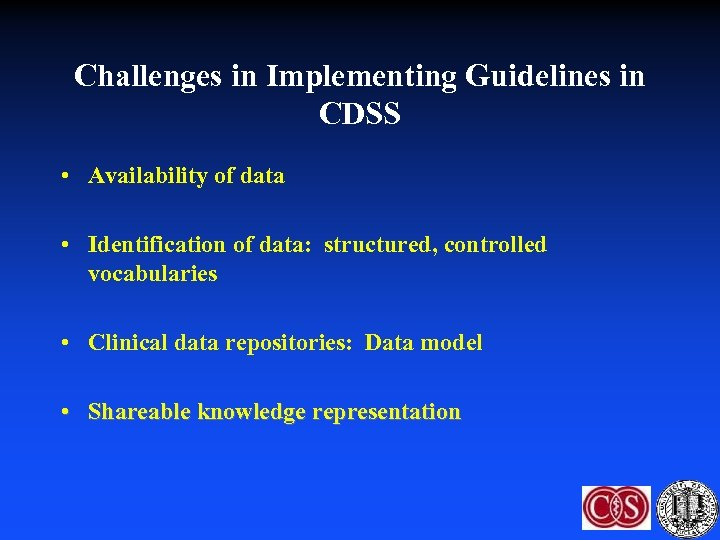 Challenges in Implementing Guidelines in CDSS • Availability of data • Identification of data: