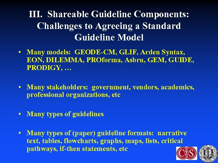 III. Shareable Guideline Components: Challenges to Agreeing a Standard Guideline Model • Many models: