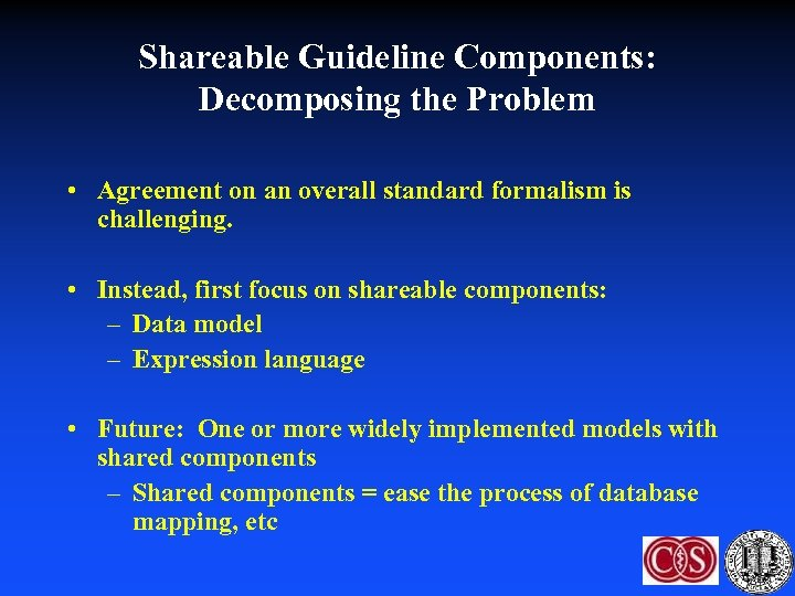 Shareable Guideline Components: Decomposing the Problem • Agreement on an overall standard formalism is