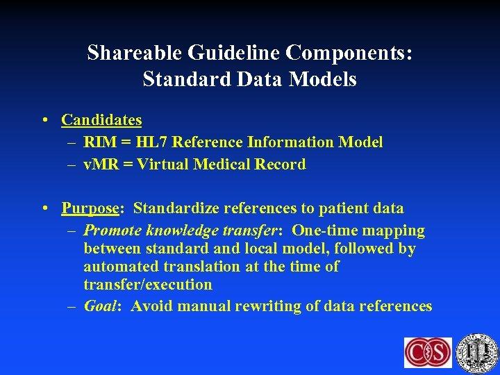Shareable Guideline Components: Standard Data Models • Candidates – RIM = HL 7 Reference