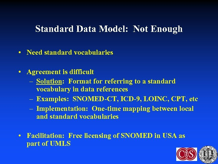 Standard Data Model: Not Enough • Need standard vocabularies • Agreement is difficult –