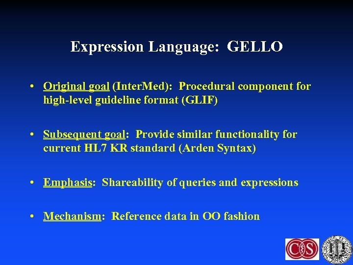 Expression Language: GELLO • Original goal (Inter. Med): Procedural component for high-level guideline format