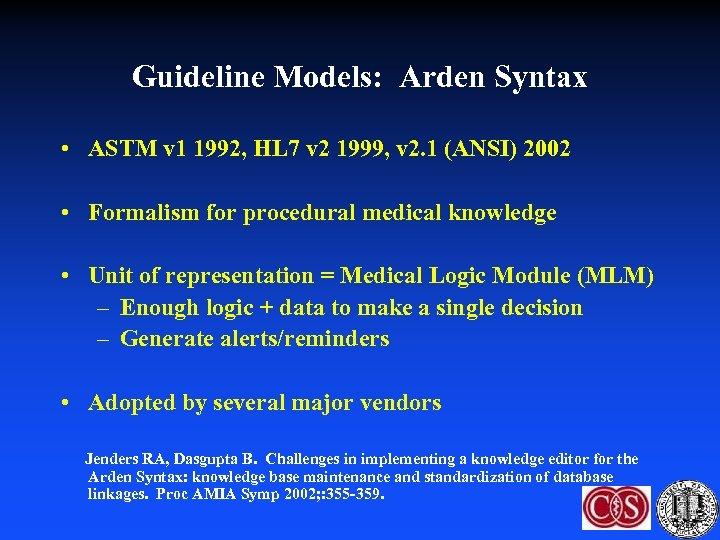 Guideline Models: Arden Syntax • ASTM v 1 1992, HL 7 v 2 1999,