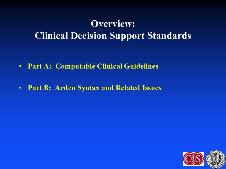 Overview: Clinical Decision Support Standards • Part A: Computable Clinical Guidelines • Part B: