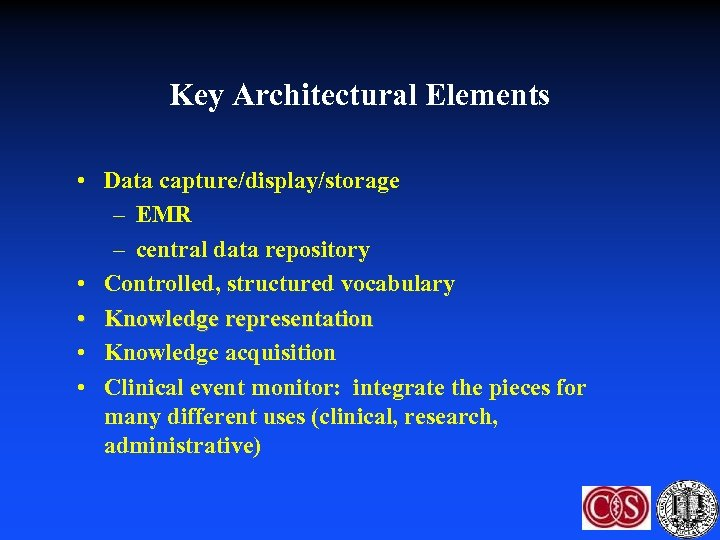 Key Architectural Elements • Data capture/display/storage – EMR – central data repository • Controlled,