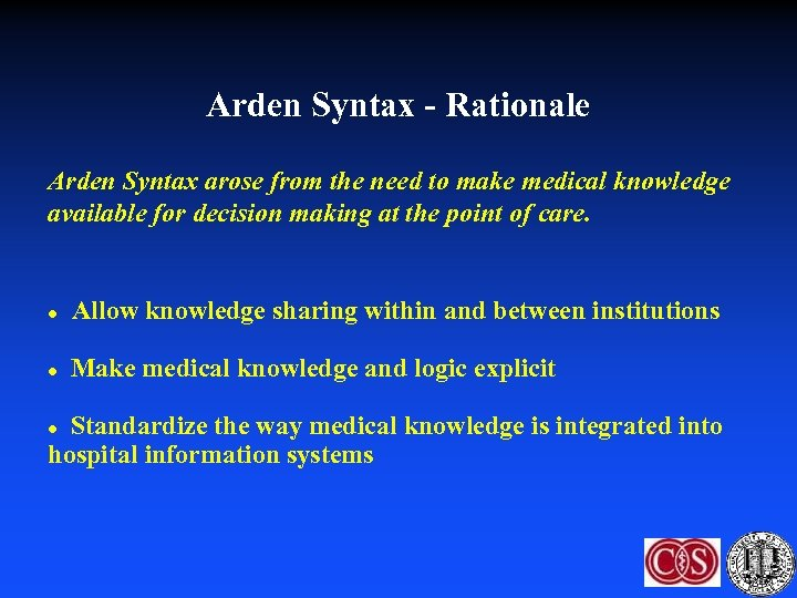 Arden Syntax - Rationale Arden Syntax arose from the need to make medical knowledge