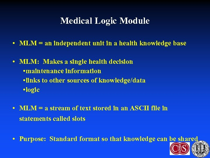 Medical Logic Module • MLM = an independent unit in a health knowledge base