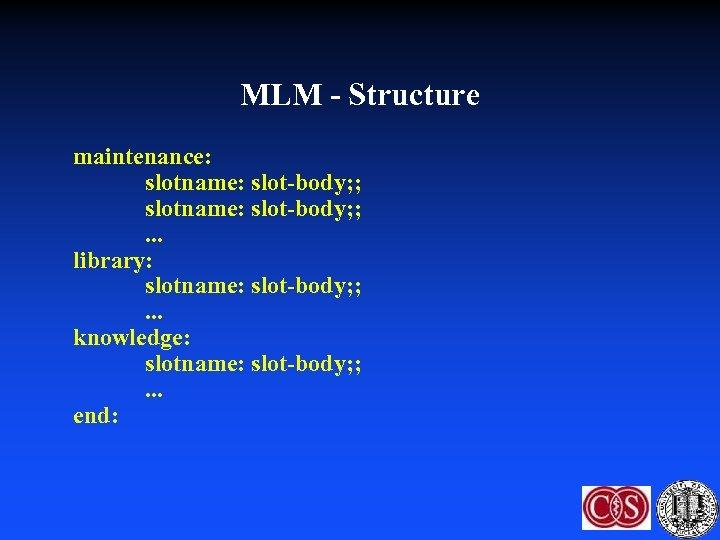 MLM - Structure maintenance: slotname: slot-body; ; . . . library: slotname: slot-body; ;