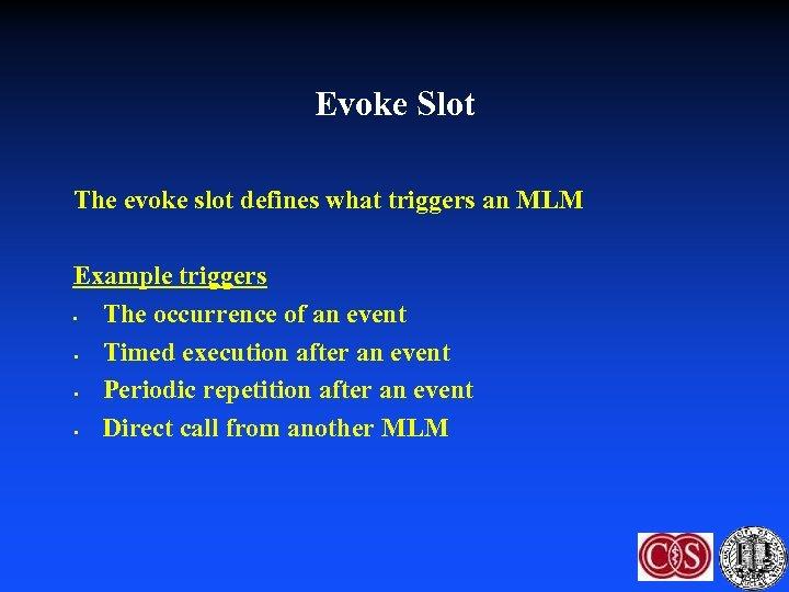 Evoke Slot The evoke slot defines what triggers an MLM Example triggers • The