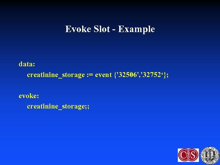 Evoke Slot - Example data: creatinine_storage : = event {'32506', '32752'}; evoke: creatinine_storage; ;