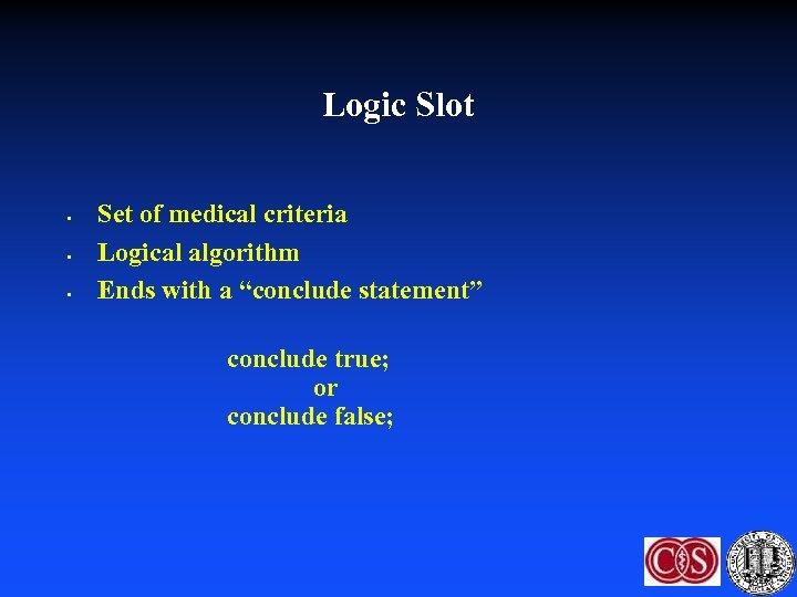 Logic Slot • • • Set of medical criteria Logical algorithm Ends with a