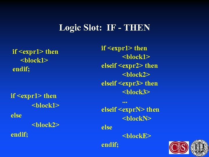 Logic Slot: IF - THEN if <expr 1> then <block 1> endif; if <expr