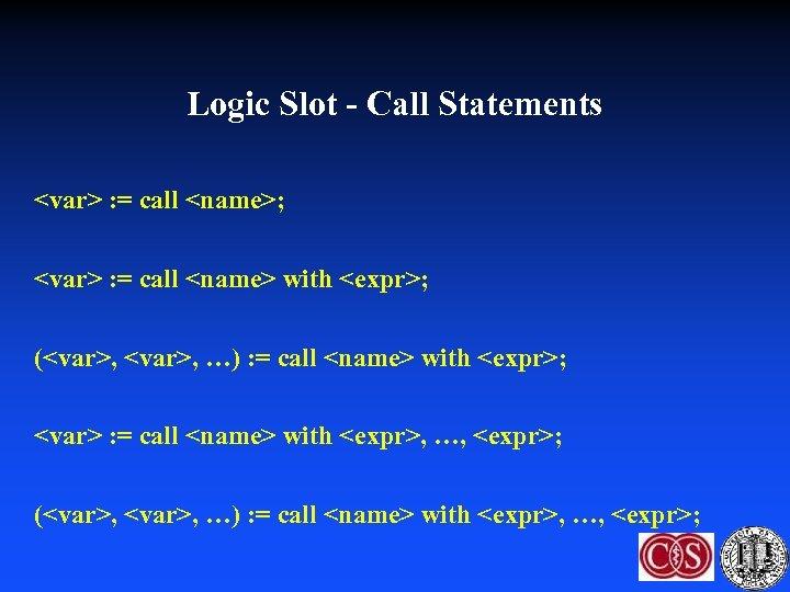 Logic Slot - Call Statements <var> : = call <name>; <var> : = call