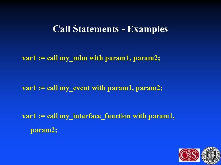 Call Statements - Examples var 1 : = call my_mlm with param 1, param