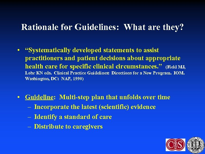 """Rationale for Guidelines: What are they? • """"Systematically developed statements to assist practitioners and"""