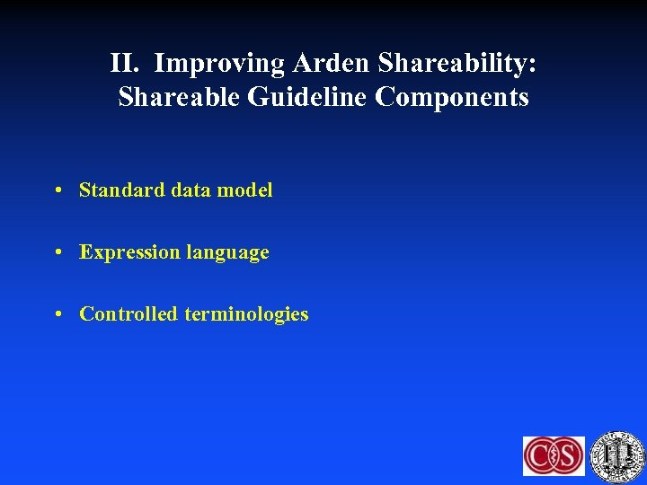 II. Improving Arden Shareability: Shareable Guideline Components • Standard data model • Expression language