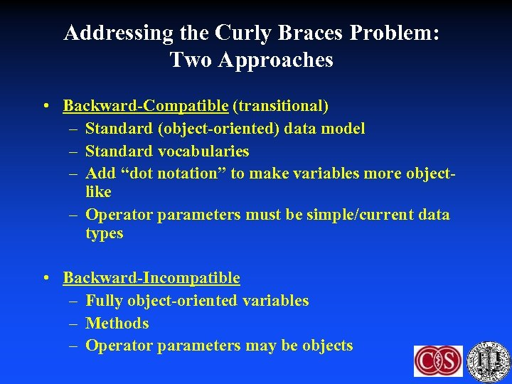 Addressing the Curly Braces Problem: Two Approaches • Backward-Compatible (transitional) – Standard (object-oriented) data