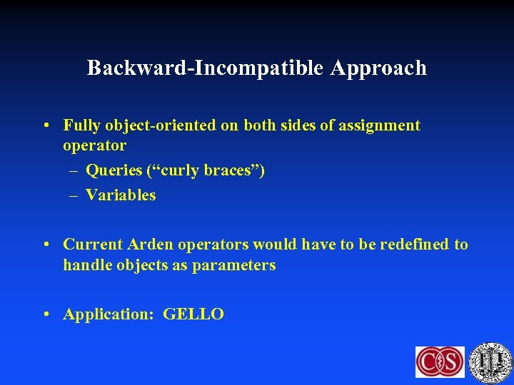 """Backward-Incompatible Approach • Fully object-oriented on both sides of assignment operator – Queries (""""curly"""