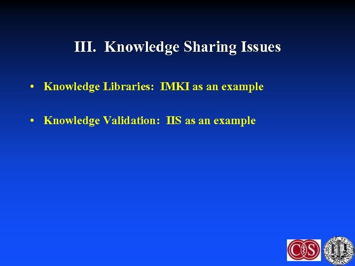 III. Knowledge Sharing Issues • Knowledge Libraries: IMKI as an example • Knowledge Validation: