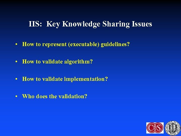 IIS: Key Knowledge Sharing Issues • How to represent (executable) guidelines? • How to