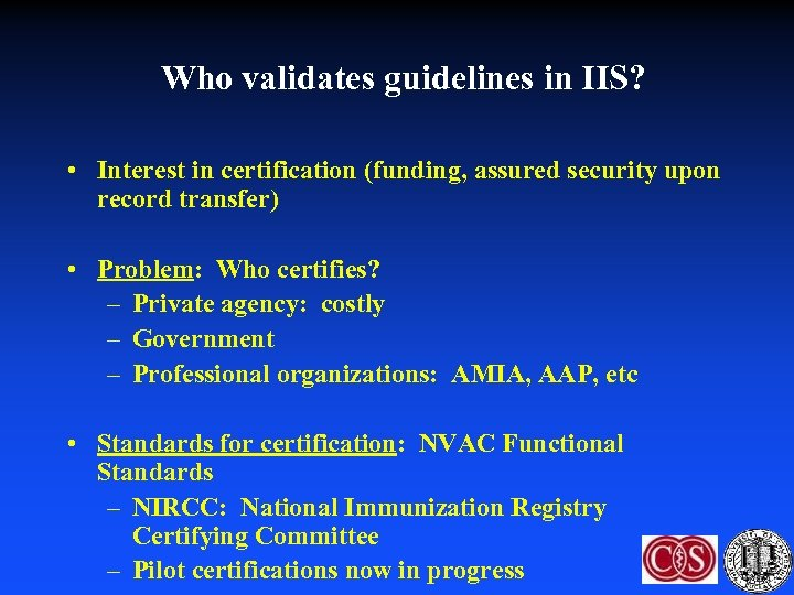 Who validates guidelines in IIS? • Interest in certification (funding, assured security upon record