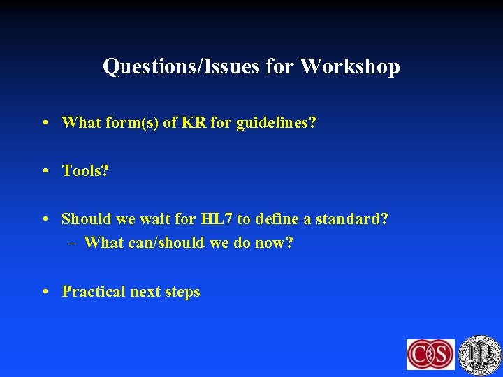 Questions/Issues for Workshop • What form(s) of KR for guidelines? • Tools? • Should