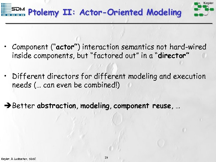 """Ptolemy II: Actor-Oriented Modeling • Component (""""actor"""") interaction semantics not hard-wired inside components, but"""