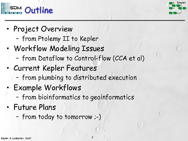 Outline • Project Overview – from Ptolemy II to Kepler • Workflow Modeling Issues